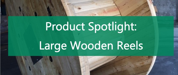 Product Spotlight: Large Wooden Reels