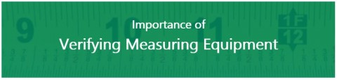 Importance of verifying measuring equipment
